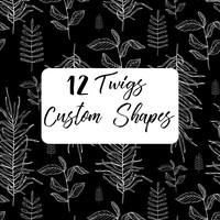 12 Twigs Custom Shapes
